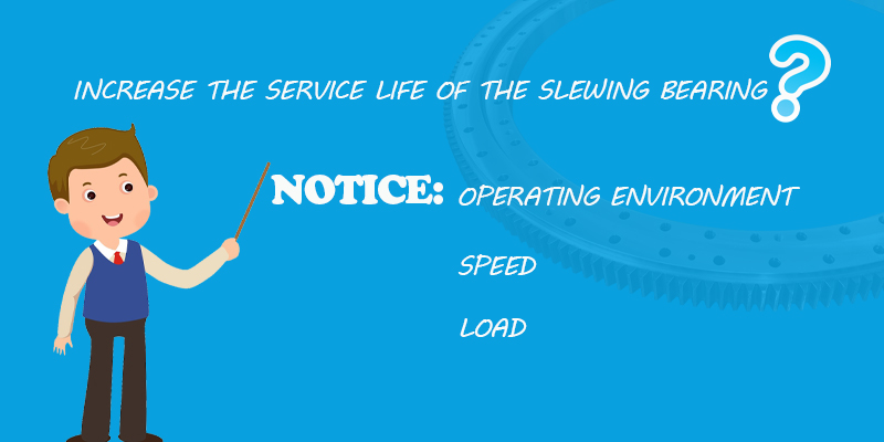 increase the service life of the slewing bearing