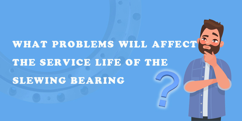 service life of the slewing bearing
